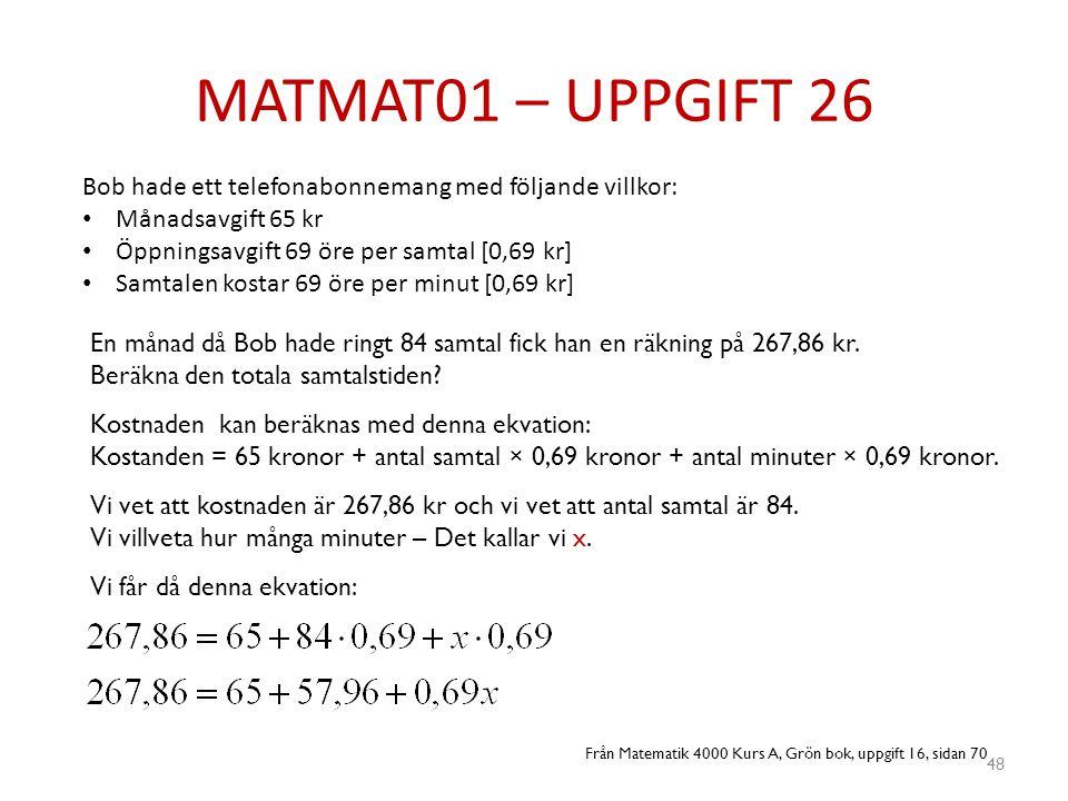 MATMAT01 – UPPGIFT 26 Bob hade ett telefonabonnemang med följande villkor: Månadsavgift 65 kr. Öppningsavgift 69 öre per samtal [0,69 kr]